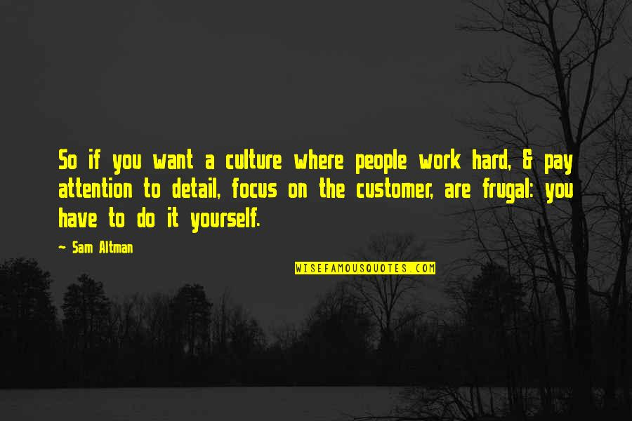 50mm Quotes By Sam Altman: So if you want a culture where people