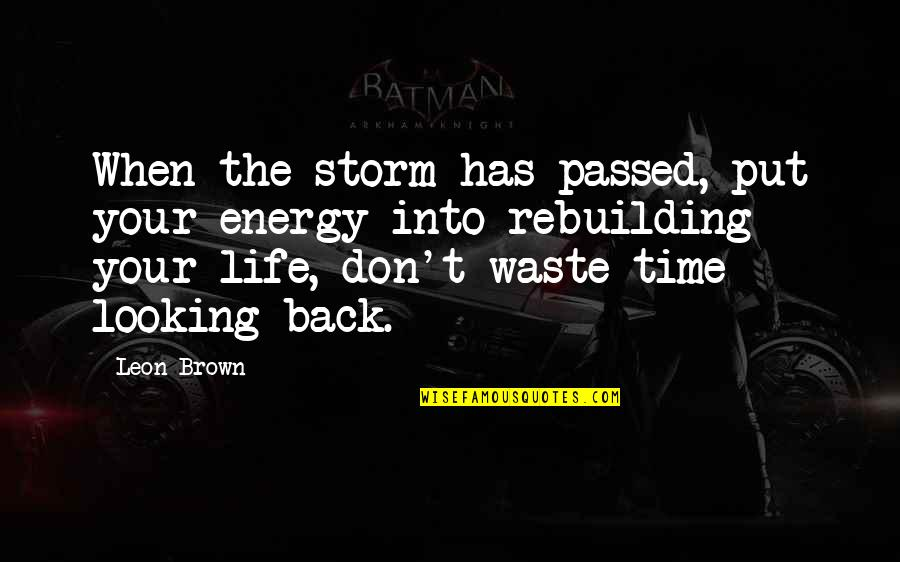 5s Wallpaper Quotes By Leon Brown: When the storm has passed, put your energy