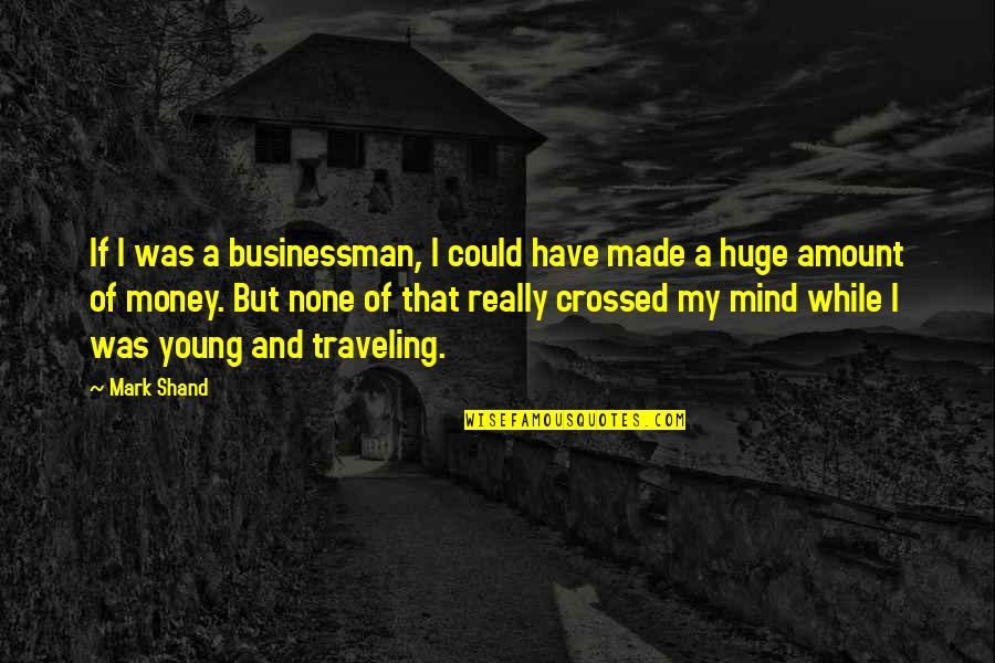 5s Wallpaper Quotes By Mark Shand: If I was a businessman, I could have