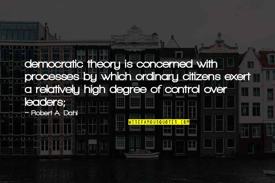5s Wallpaper Quotes By Robert A. Dahl: democratic theory is concerned with processes by which