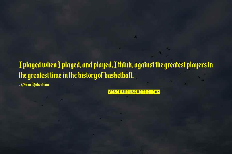5th Birthday Invitations Quotes By Oscar Robertson: I played when I played, and played, I