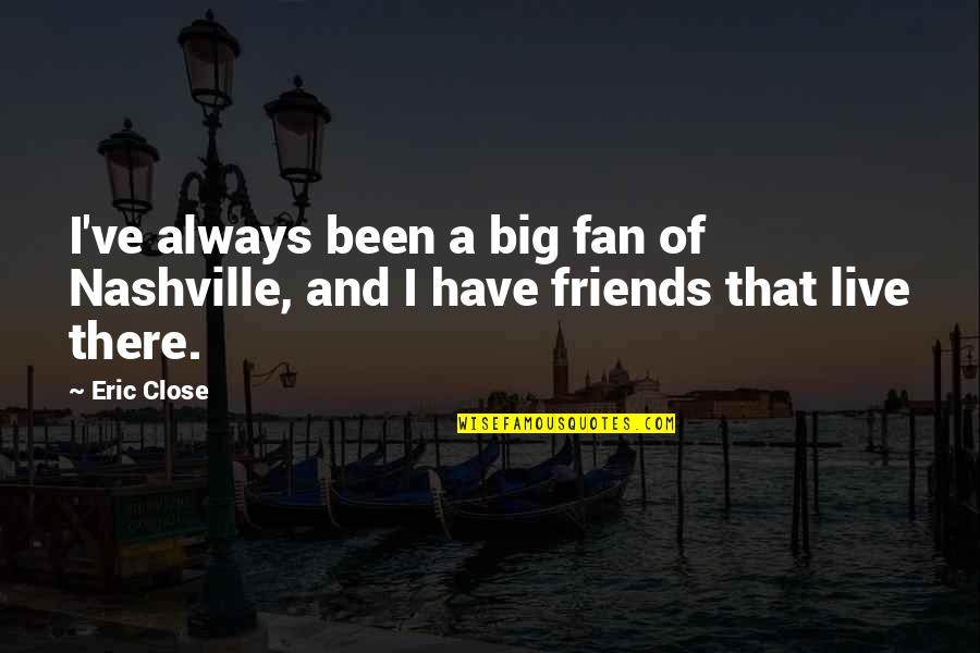 6 Best Friends Quotes By Eric Close: I've always been a big fan of Nashville,