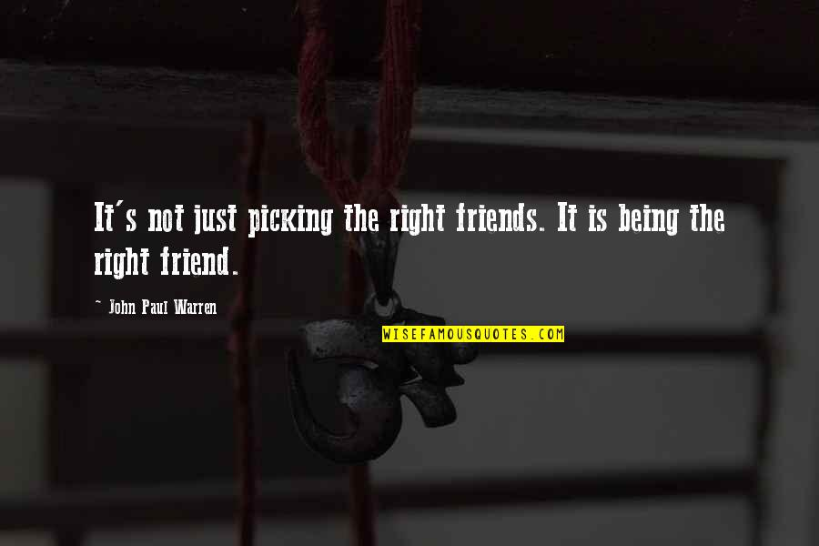 6 Best Friends Quotes By John Paul Warren: It's not just picking the right friends. It