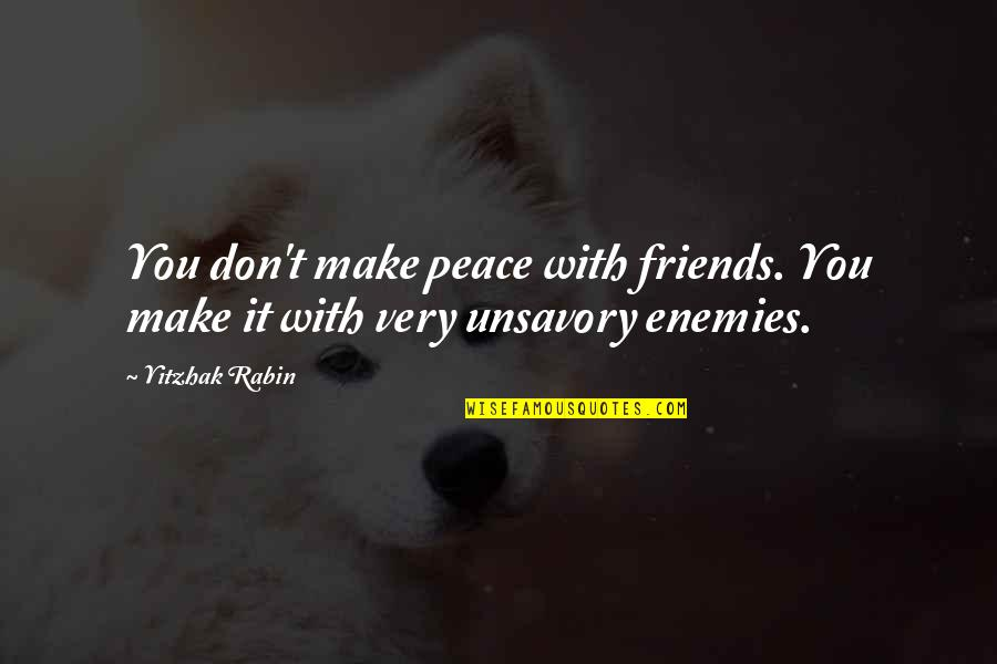 6 Best Friends Quotes By Yitzhak Rabin: You don't make peace with friends. You make