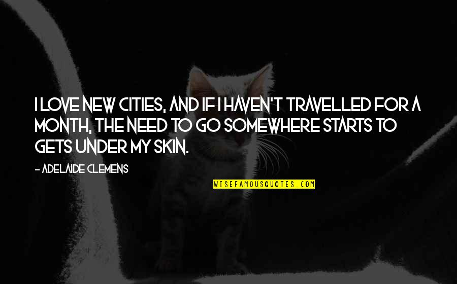 6 Month Love Quotes By Adelaide Clemens: I love new cities, and if I haven't