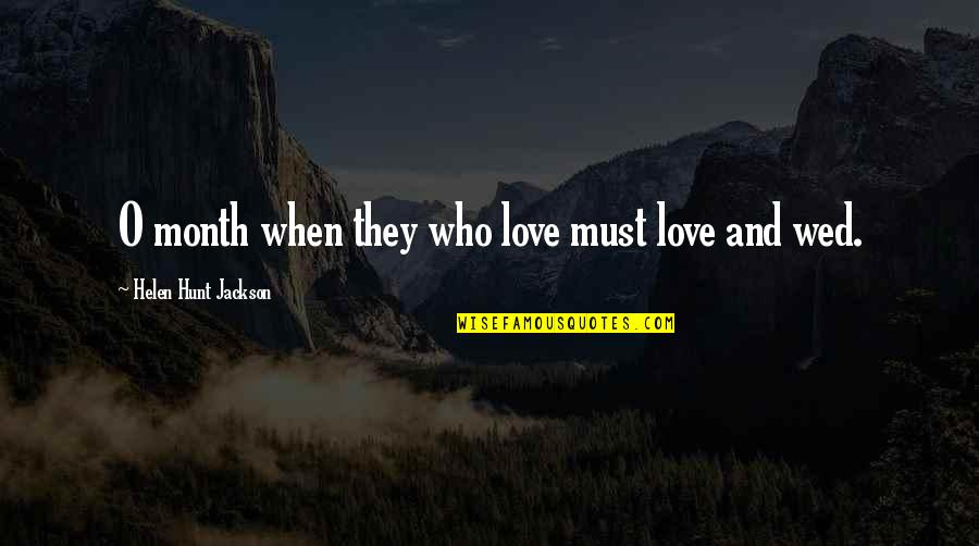 6 Month Love Quotes By Helen Hunt Jackson: O month when they who love must love