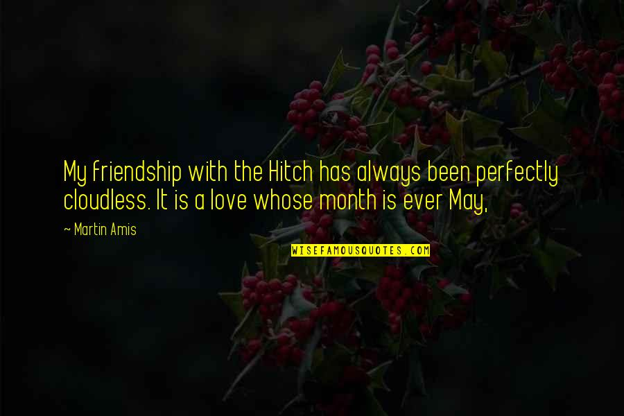 6 Month Love Quotes By Martin Amis: My friendship with the Hitch has always been