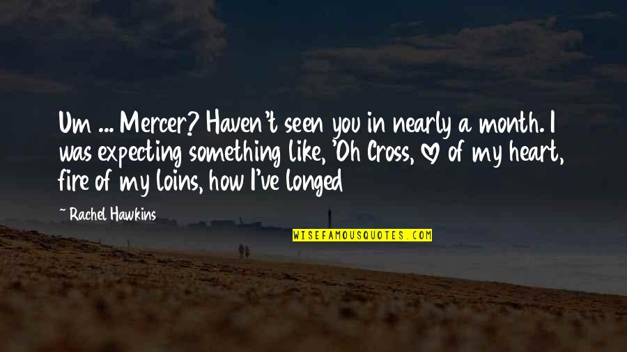 6 Month Love Quotes By Rachel Hawkins: Um ... Mercer? Haven't seen you in nearly