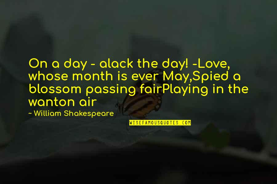 6 Month Love Quotes By William Shakespeare: On a day - alack the day! -Love,