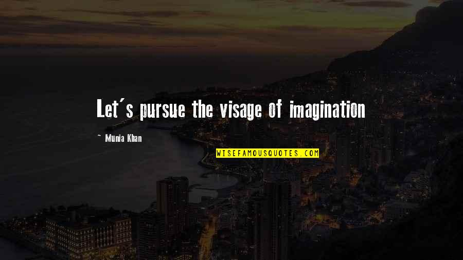 6 Word Memoirs Quotes By Munia Khan: Let's pursue the visage of imagination