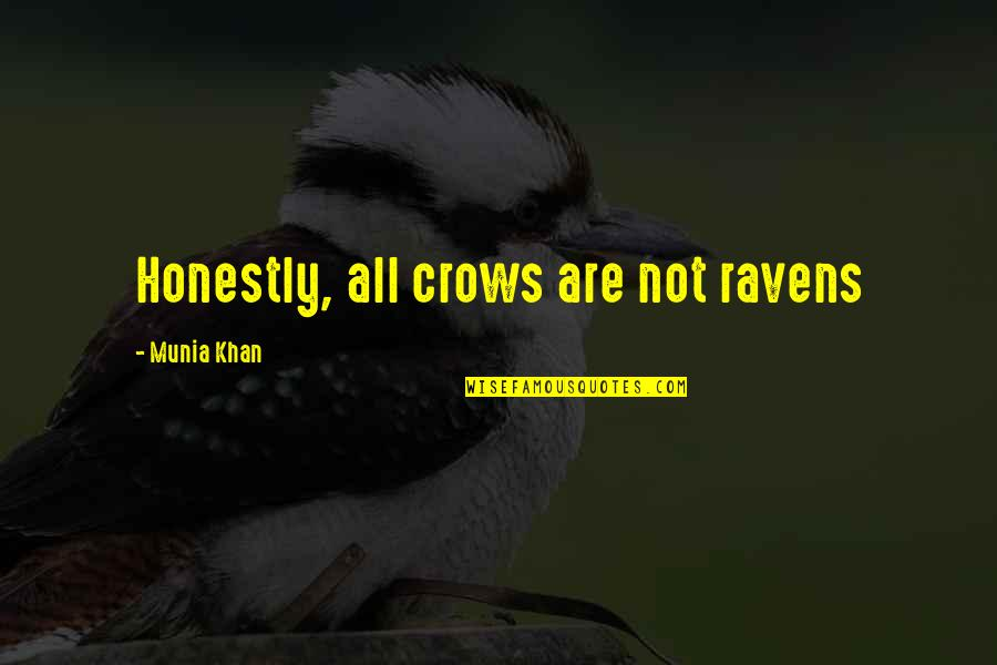 6 Word Memoirs Quotes By Munia Khan: Honestly, all crows are not ravens