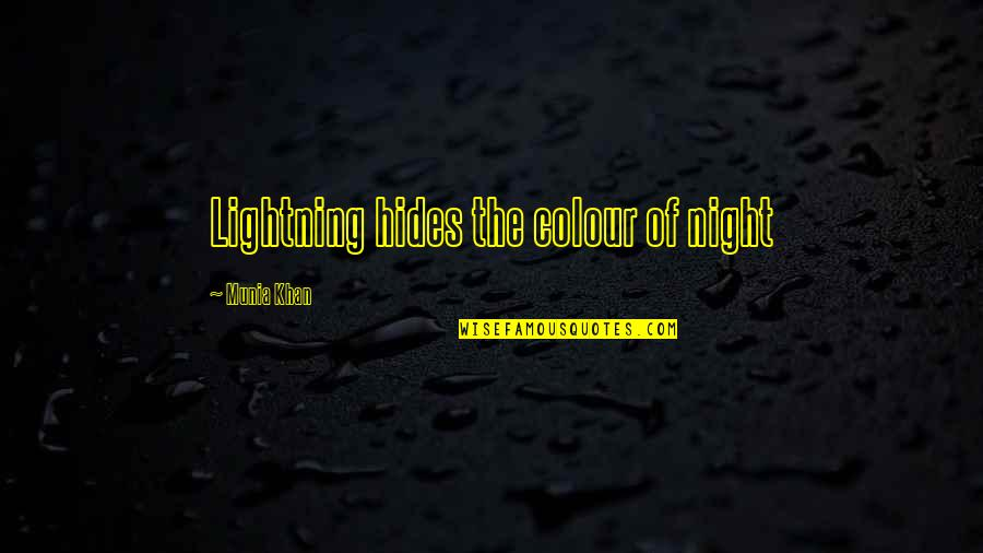 6 Word Memoirs Quotes By Munia Khan: Lightning hides the colour of night