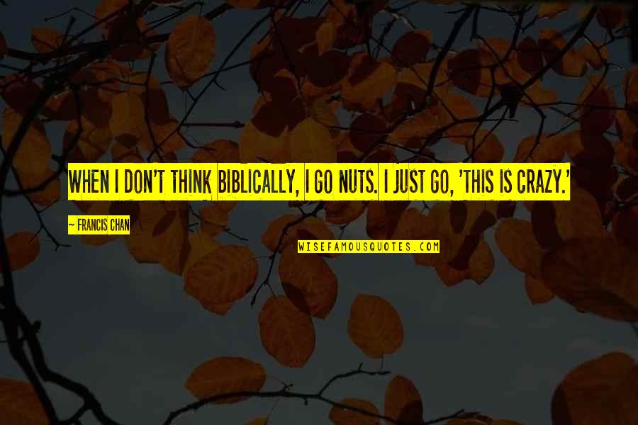 60th Anniversary Thank You Quotes By Francis Chan: When I don't think biblically, I go nuts.
