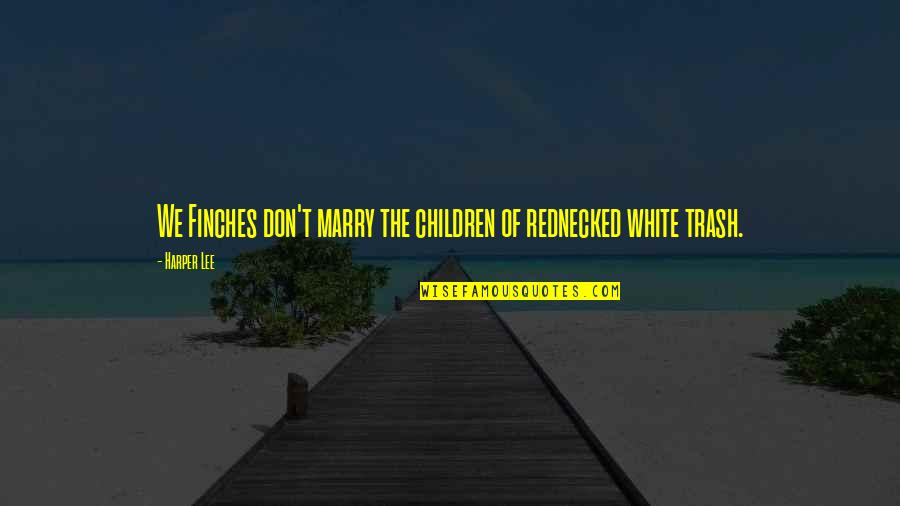 60th Anniversary Thank You Quotes By Harper Lee: We Finches don't marry the children of rednecked