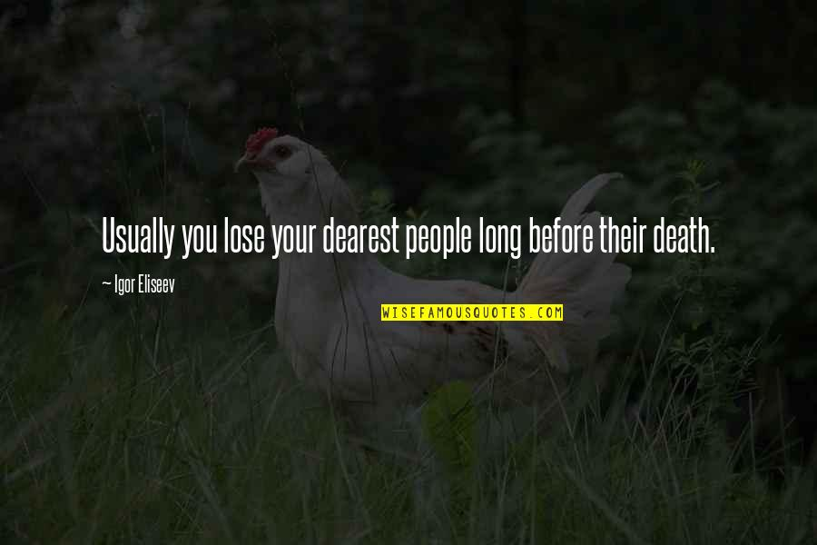 60th Anniversary Thank You Quotes By Igor Eliseev: Usually you lose your dearest people long before