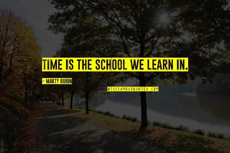60th Anniversary Thank You Quotes By Marty Rubin: Time is the school we learn in.