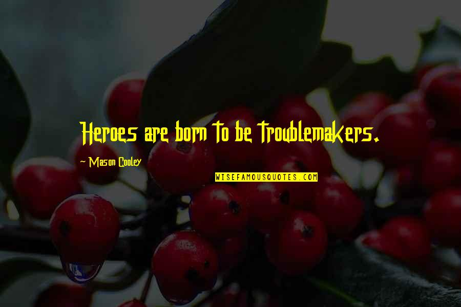 60th Anniversary Thank You Quotes By Mason Cooley: Heroes are born to be troublemakers.