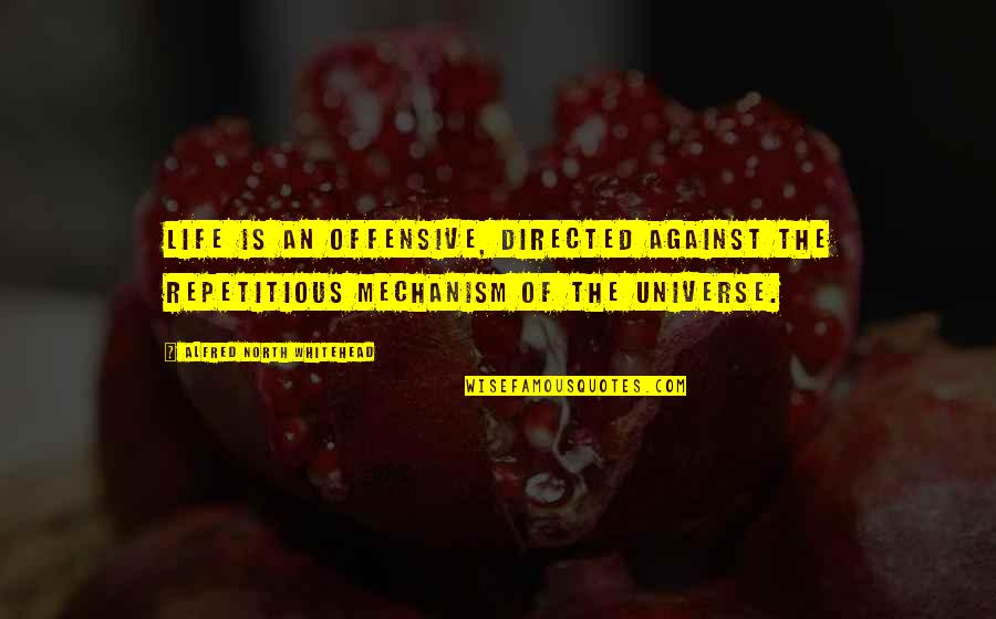 64 Inspirational Quotes By Alfred North Whitehead: Life is an offensive, directed against the repetitious