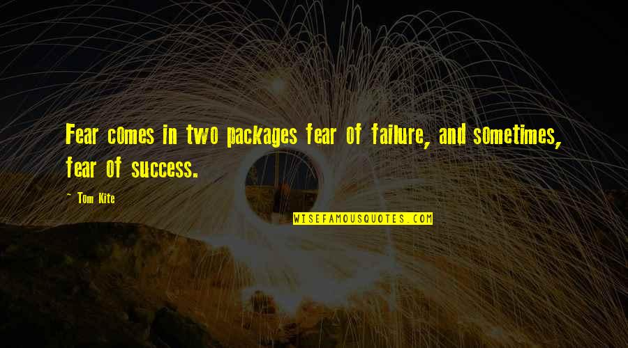 64 Inspirational Quotes By Tom Kite: Fear comes in two packages fear of failure,