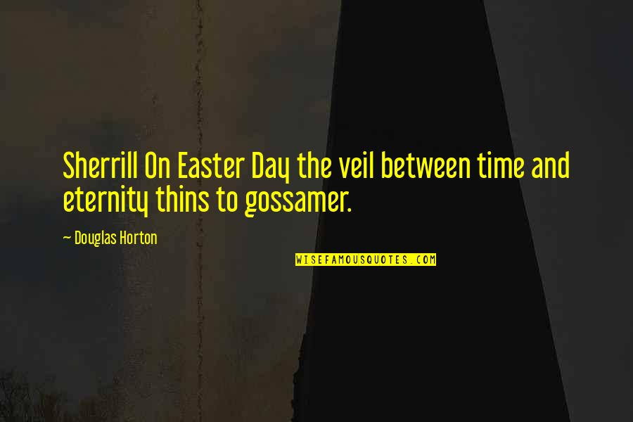 6th Grade Quotes By Douglas Horton: Sherrill On Easter Day the veil between time