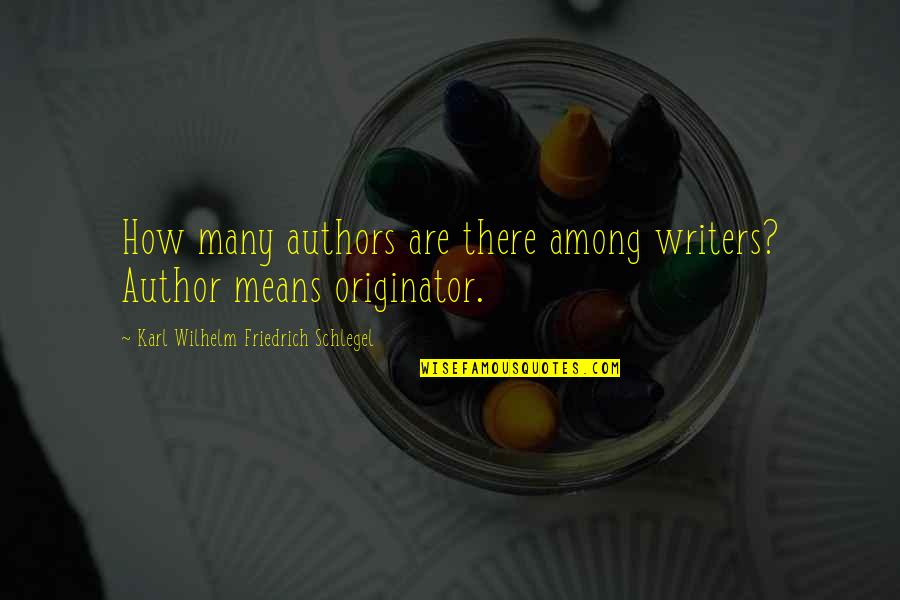 6th Grade Quotes By Karl Wilhelm Friedrich Schlegel: How many authors are there among writers? Author
