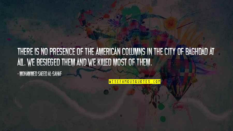6th Grade Quotes By Mohammed Saeed Al-Sahaf: There is no presence of the American columns