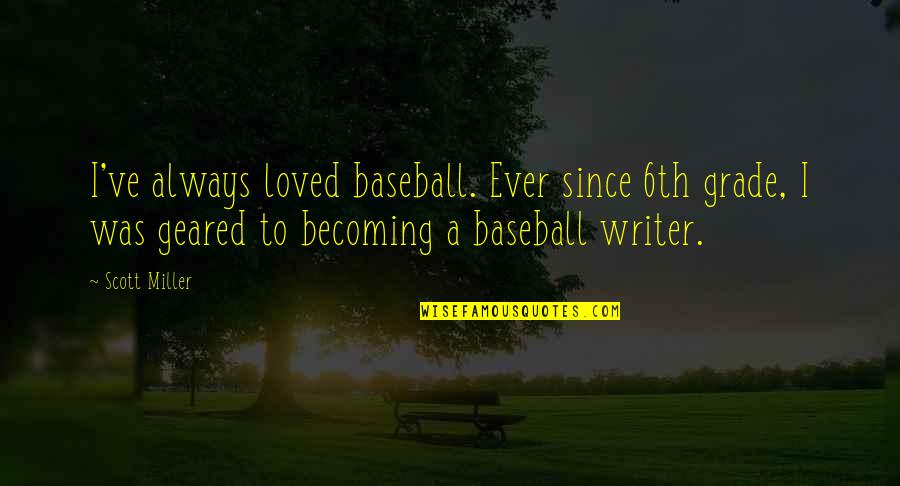 6th Grade Quotes By Scott Miller: I've always loved baseball. Ever since 6th grade,