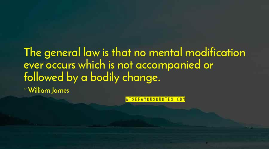 6th Grade Quotes By William James: The general law is that no mental modification