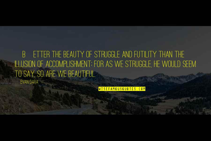 7 Dias Pelicula Quotes By Evan Dara: [B]etter the beauty of struggle and futility than