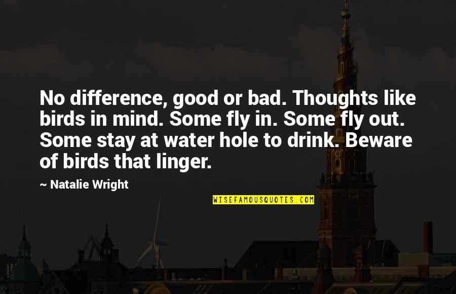 7 Dias Pelicula Quotes By Natalie Wright: No difference, good or bad. Thoughts like birds