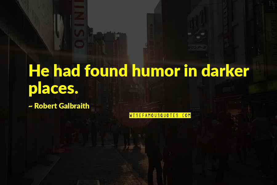7 Dias Pelicula Quotes By Robert Galbraith: He had found humor in darker places.