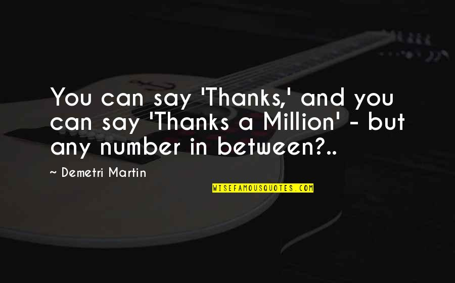 7 Number Quotes By Demetri Martin: You can say 'Thanks,' and you can say