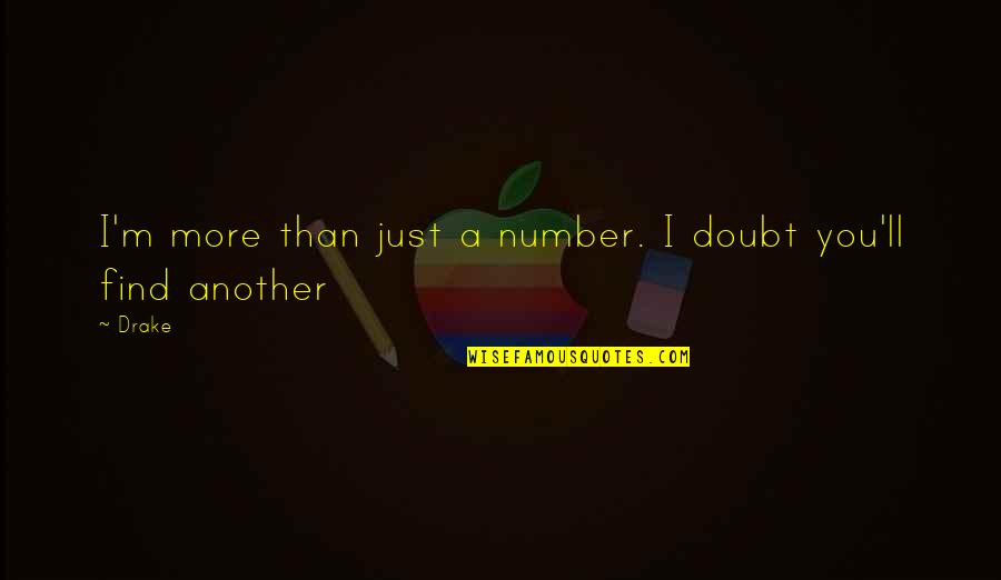 7 Number Quotes By Drake: I'm more than just a number. I doubt