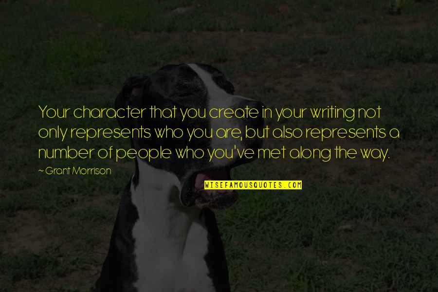 7 Number Quotes By Grant Morrison: Your character that you create in your writing