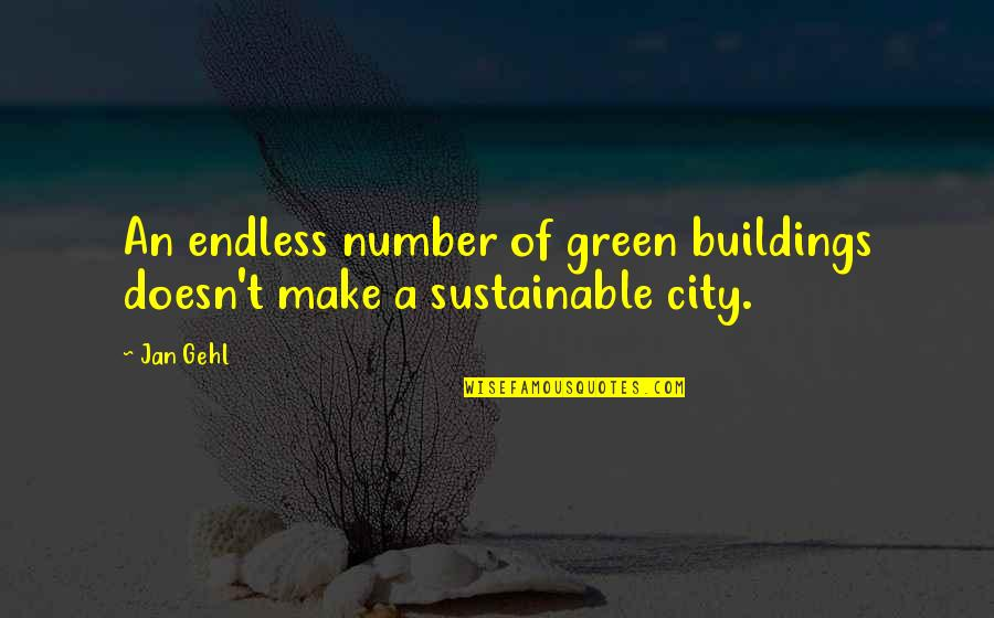 7 Number Quotes By Jan Gehl: An endless number of green buildings doesn't make