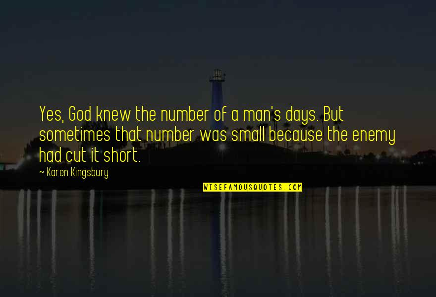 7 Number Quotes By Karen Kingsbury: Yes, God knew the number of a man's
