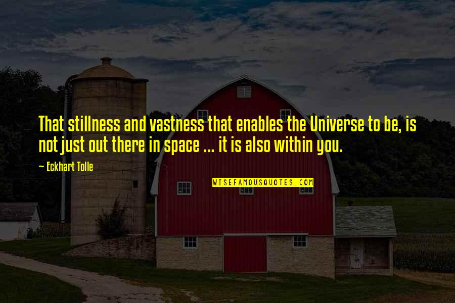 7 Psychopaths Billy Quotes By Eckhart Tolle: That stillness and vastness that enables the Universe