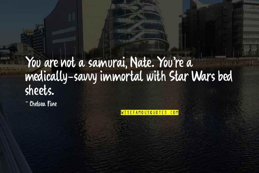 7 Samurai Quotes By Chelsea Fine: You are not a samurai, Nate. You're a