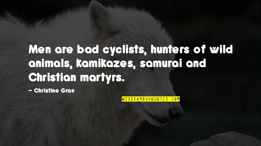 7 Samurai Quotes By Christine Gran: Men are bad cyclists, hunters of wild animals,