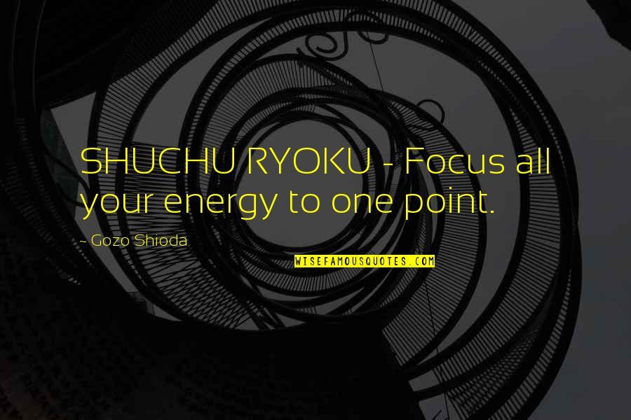 7 Samurai Quotes By Gozo Shioda: SHUCHU RYOKU - Focus all your energy to