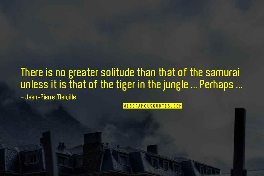 7 Samurai Quotes By Jean-Pierre Melville: There is no greater solitude than that of