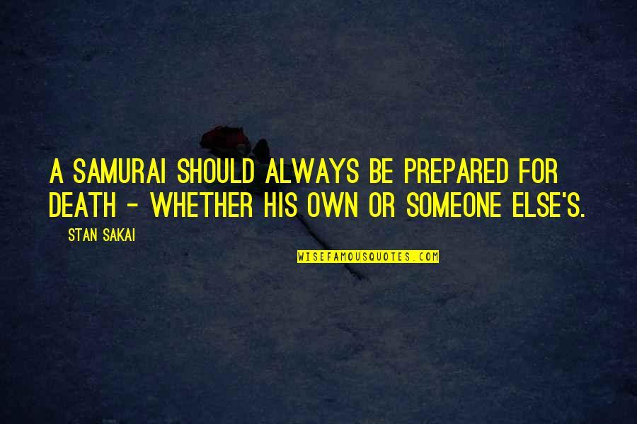 7 Samurai Quotes By Stan Sakai: A samurai should always be prepared for death