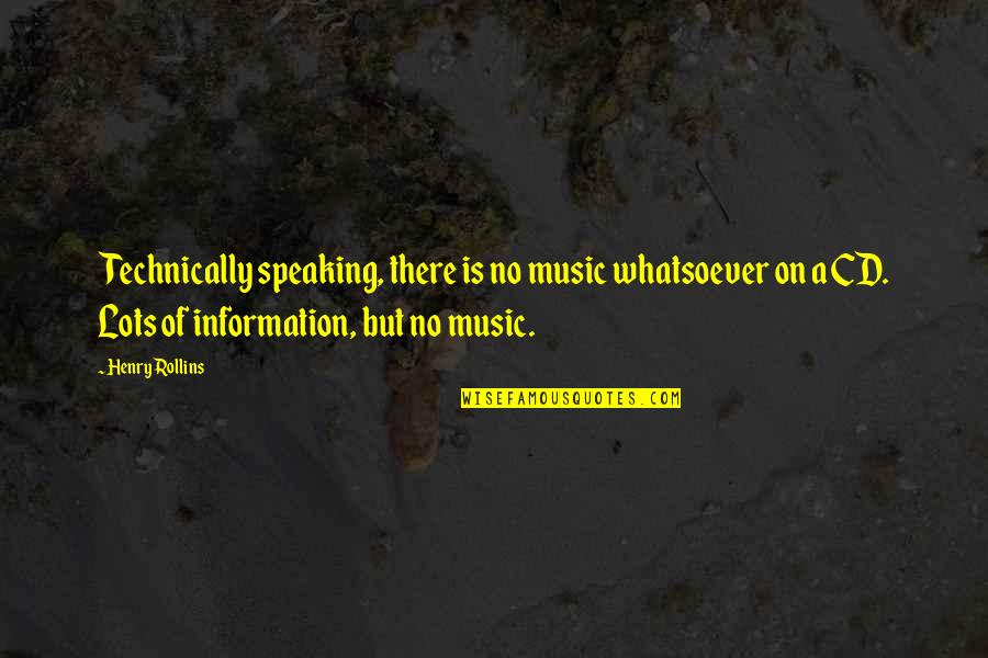 75th Anniversary Quotes By Henry Rollins: Technically speaking, there is no music whatsoever on