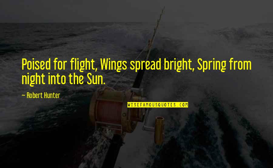 75th Anniversary Quotes By Robert Hunter: Poised for flight, Wings spread bright, Spring from