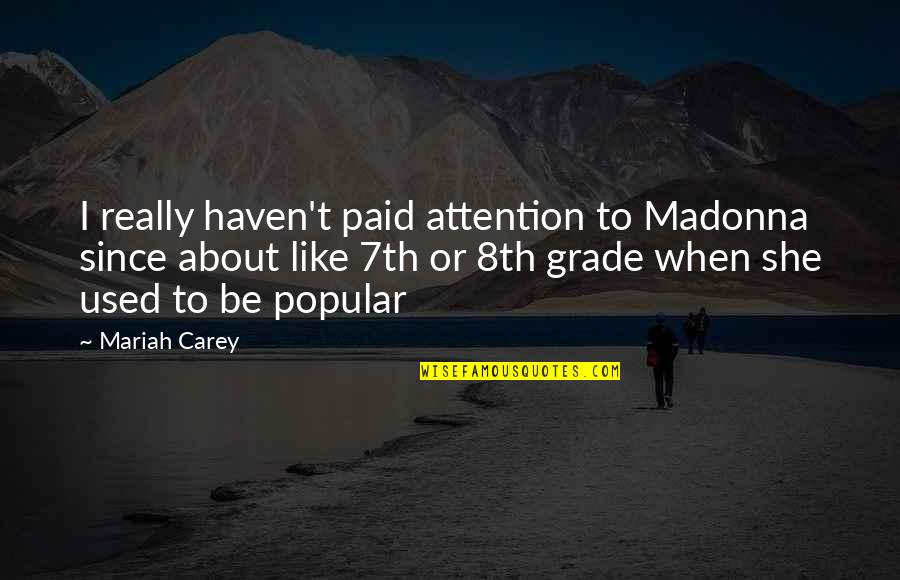 7th Grade Quotes By Mariah Carey: I really haven't paid attention to Madonna since