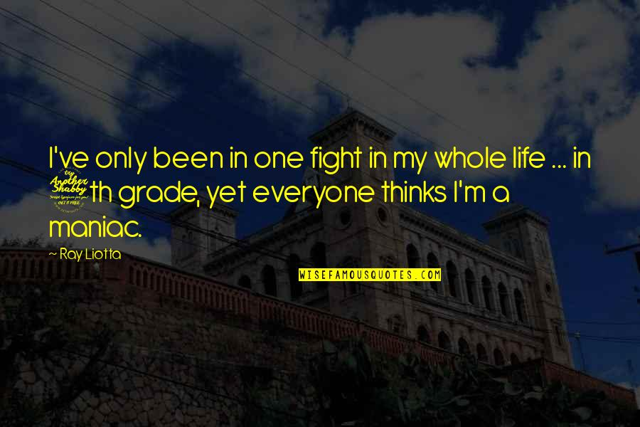 7th Grade Quotes By Ray Liotta: I've only been in one fight in my