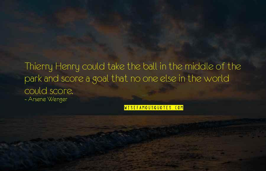 8 Ball Quotes By Arsene Wenger: Thierry Henry could take the ball in the