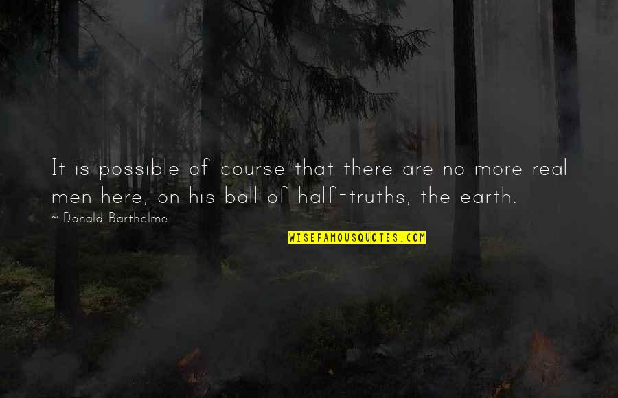 8 Ball Quotes By Donald Barthelme: It is possible of course that there are