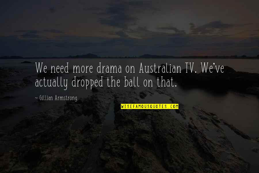 8 Ball Quotes By Gillian Armstrong: We need more drama on Australian TV. We've