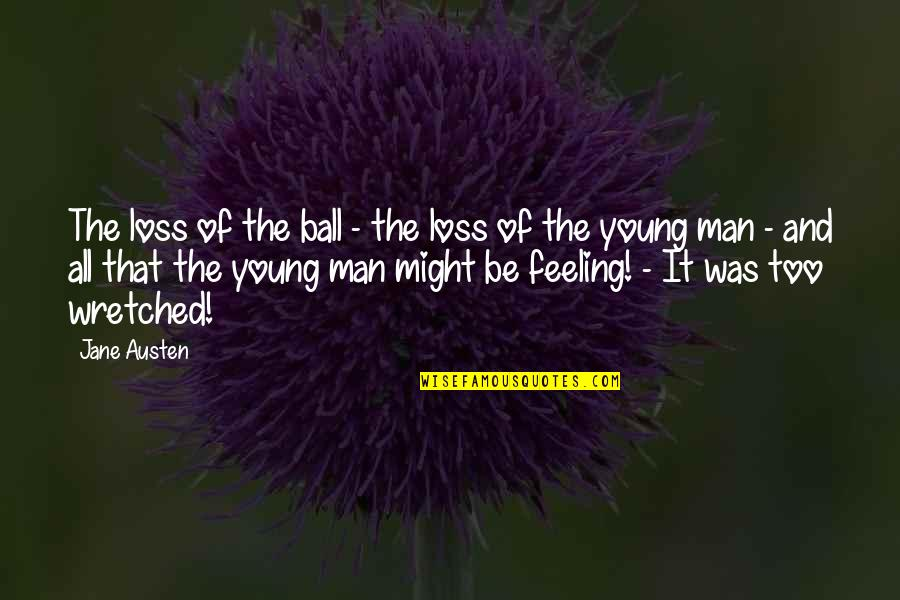 8 Ball Quotes By Jane Austen: The loss of the ball - the loss